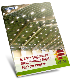 Is A Pre-engineered Steel Building Right For Your Project? eBook | Fiegen Construction